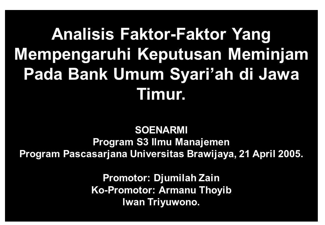 Analisis Faktor‑Faktor Yang Mempengaruhi Keputusan Meminjam Pada Bank Umum Syari'ah di Jawa Timur.