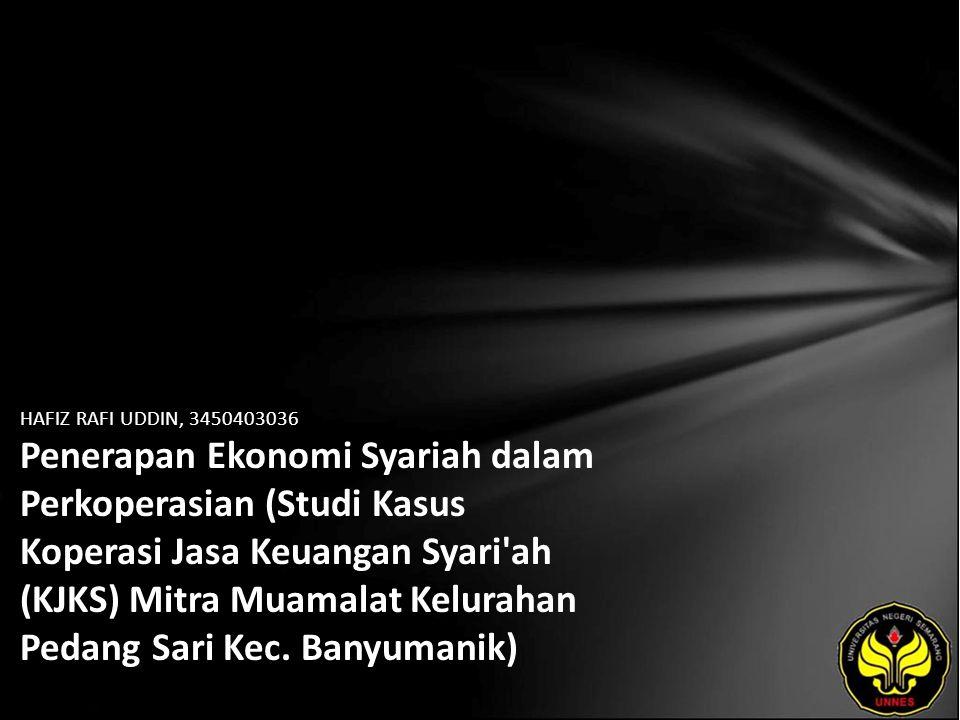 HAFIZ RAFI UDDIN, 3450403036 Penerapan Ekonomi Syariah dalam Perkoperasian (Studi Kasus Koperasi Jasa Keuangan Syari ah (KJKS) Mitra Muamalat Kelurahan Pedang Sari Kec.
