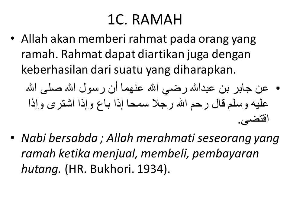 1C. RAMAH Allah akan memberi rahmat pada orang yang ramah. Rahmat dapat diartikan juga dengan keberhasilan dari suatu yang diharapkan.