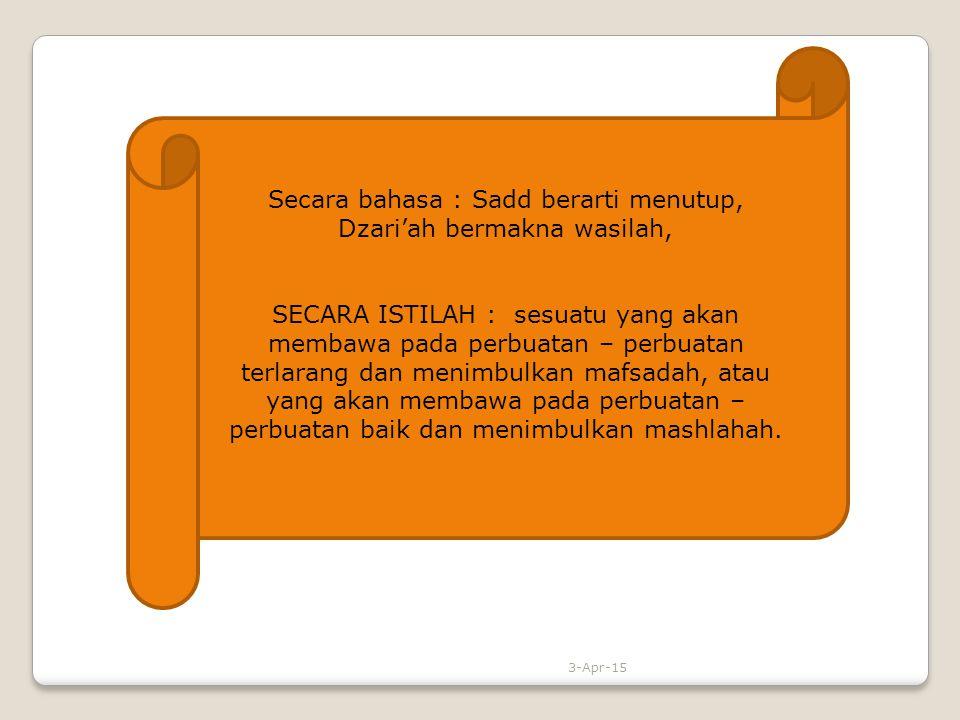 Secara bahasa : Sadd berarti menutup, Dzari'ah bermakna wasilah,