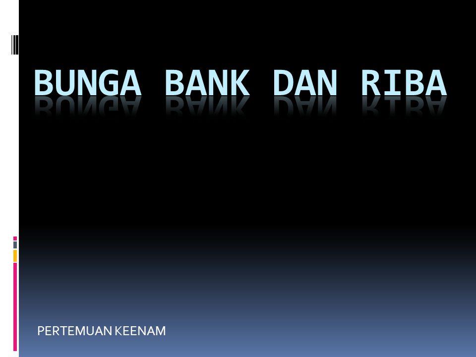 BUNGA BANK DAN RIBA PERTEMUAN KEENAM