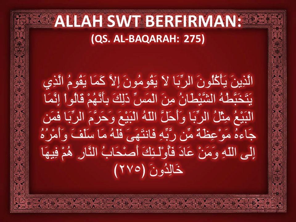 ALLAH SWT BERFIRMAN: (QS. AL-BAQARAH: 275)