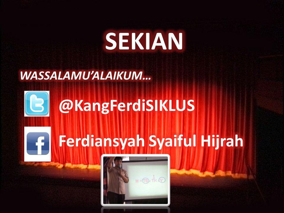 SEKIAN WASSALAMU'ALAIKUM… @KangFerdiSIKLUS Ferdiansyah Syaiful Hijrah