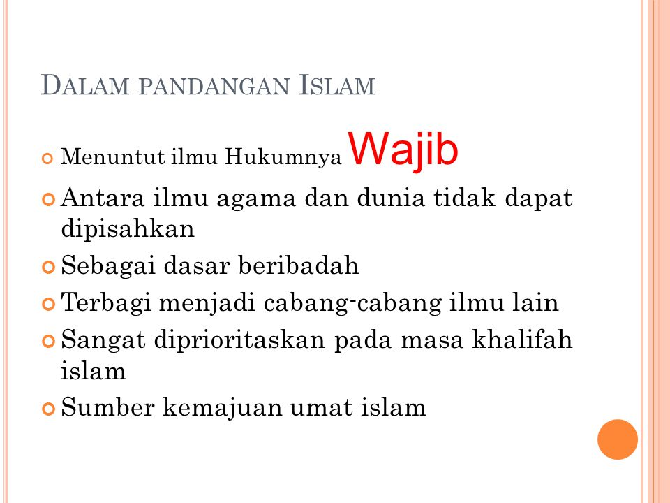 Dalam pandangan Islam Menuntut ilmu Hukumnya Wajib. Antara ilmu agama dan dunia tidak dapat dipisahkan.