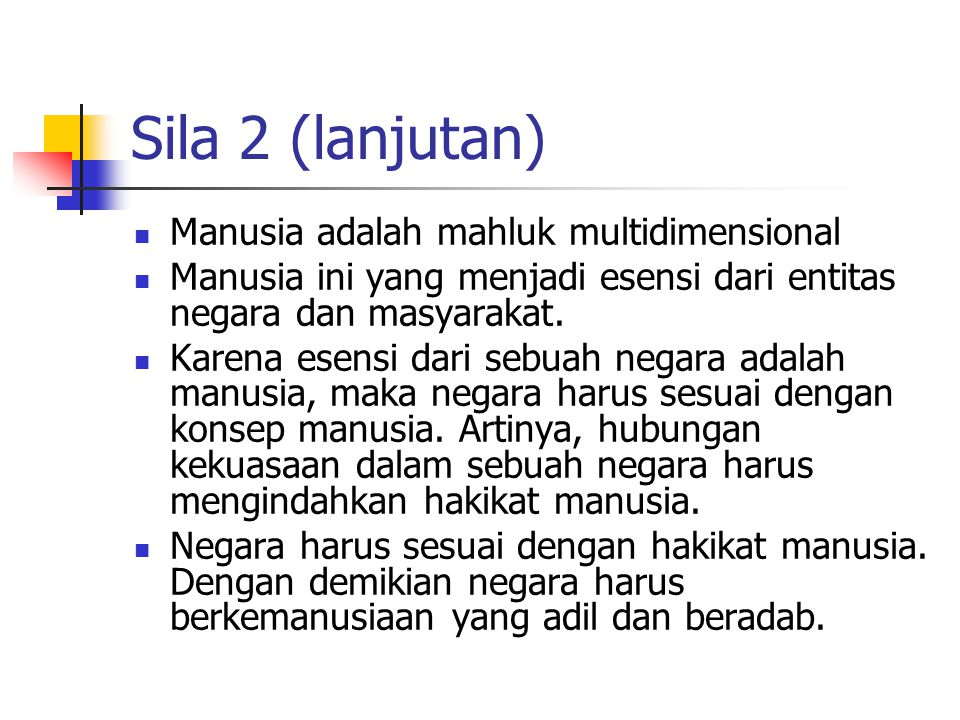 Sila 2 (lanjutan) Manusia adalah mahluk multidimensional
