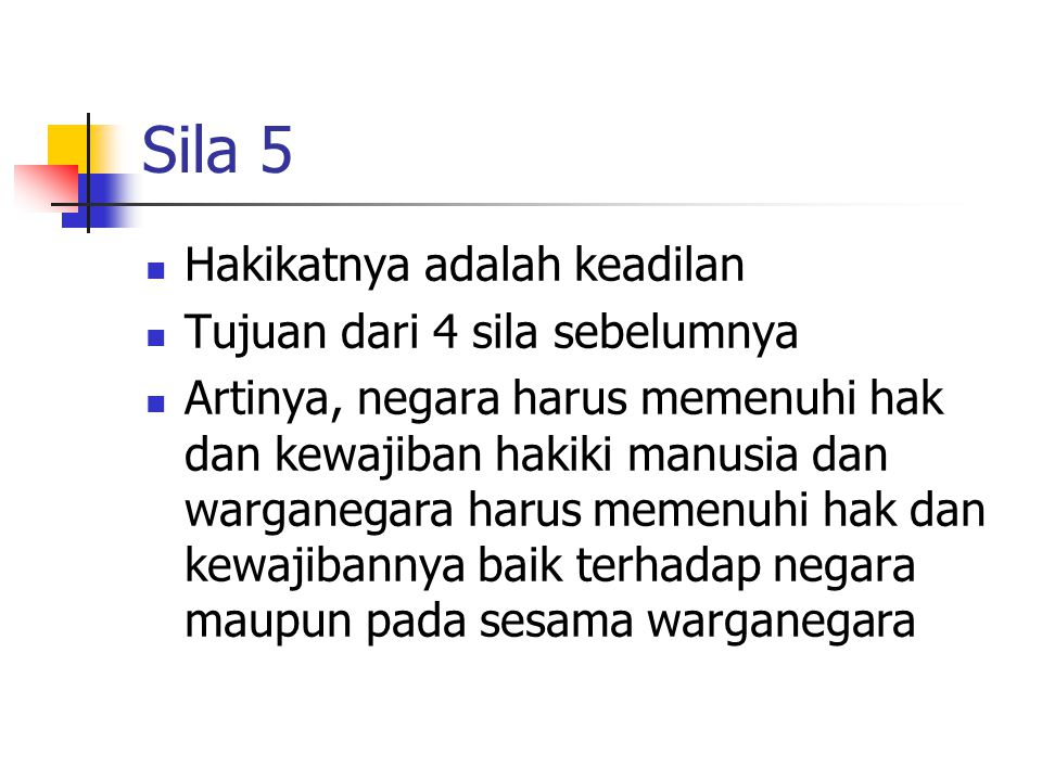 Sila 5 Hakikatnya adalah keadilan Tujuan dari 4 sila sebelumnya