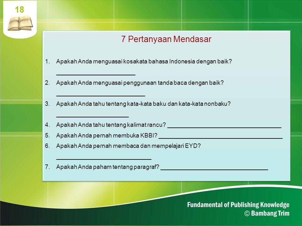 18 7 Pertanyaan Mendasar. Apakah Anda menguasai kosakata bahasa Indonesia dengan baik ________________________.