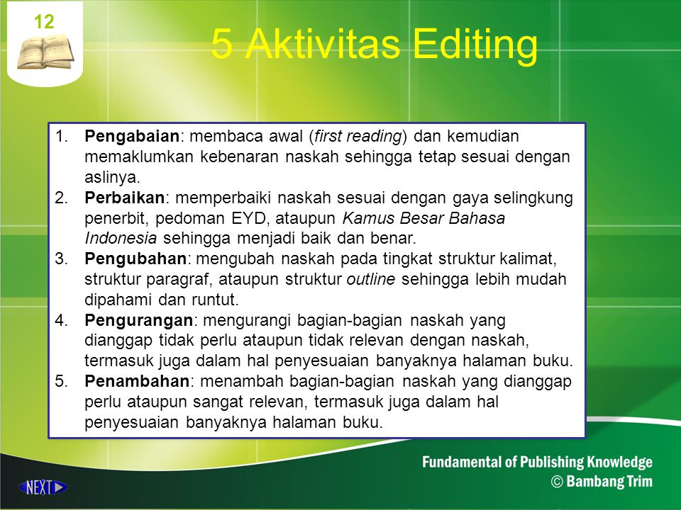 5 Aktivitas Editing 12. 1. Pengabaian: membaca awal (first reading) dan kemudian memaklumkan kebenaran naskah sehingga tetap sesuai dengan aslinya.