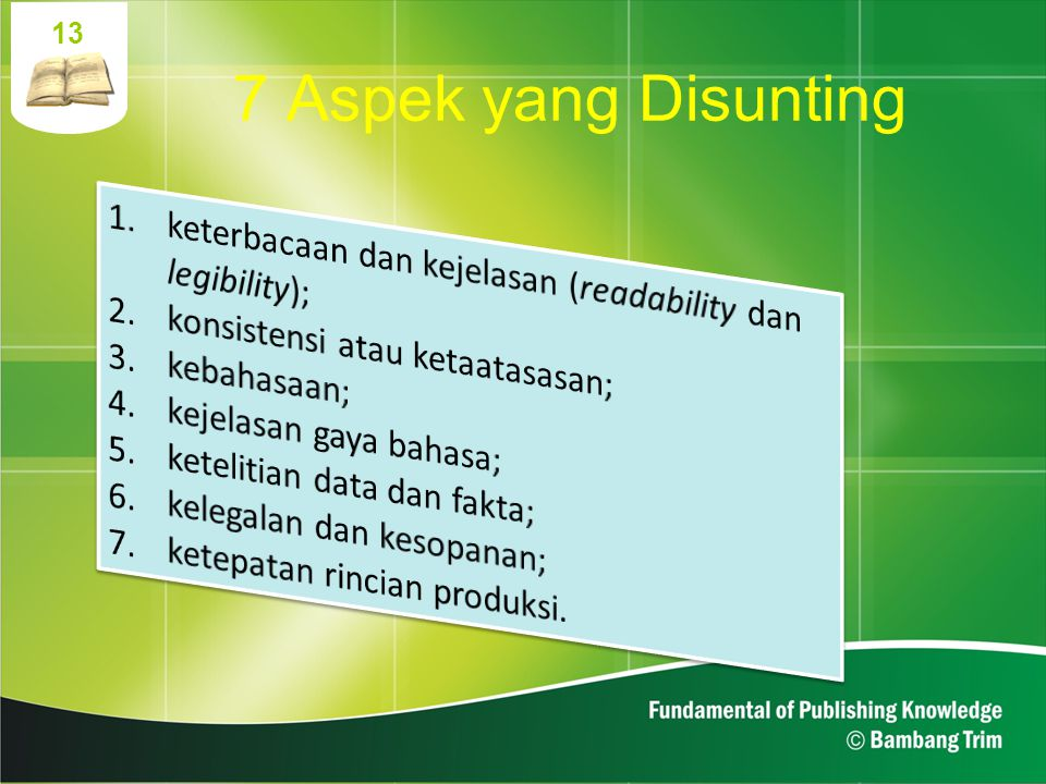 13 7 Aspek yang Disunting. 1. keterbacaan dan kejelasan (readability dan legibility); 2. konsistensi atau ketaatasasan;