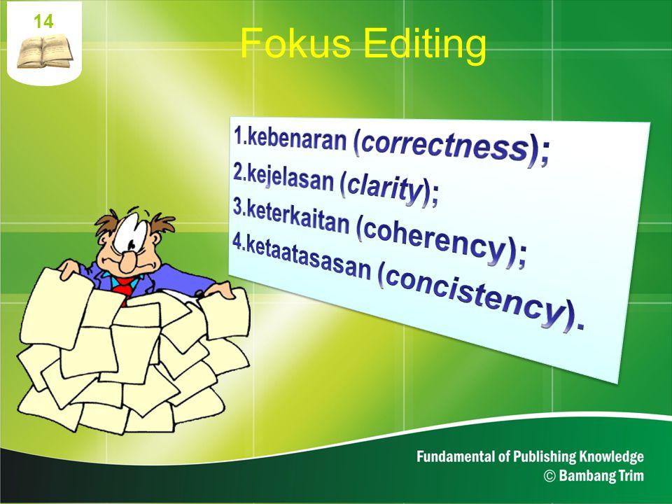 Fokus Editing 1. kebenaran (correctness); 2. kejelasan (clarity);