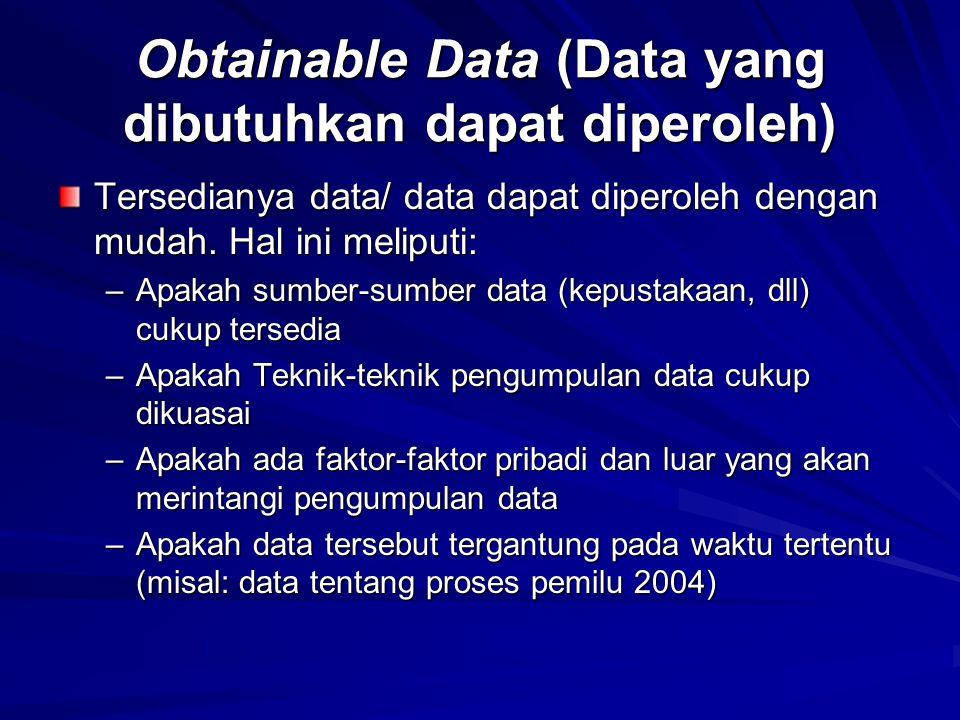 Obtainable Data (Data yang dibutuhkan dapat diperoleh)
