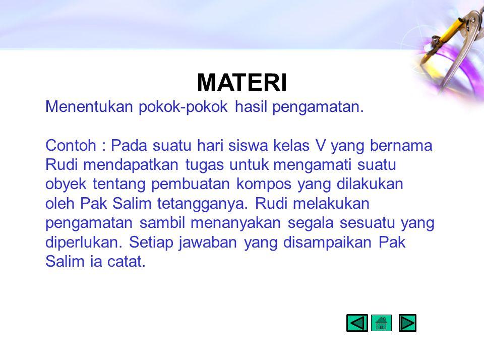 MATERI Menentukan pokok-pokok hasil pengamatan.