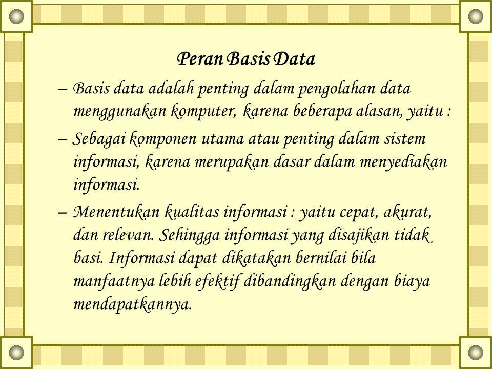 Peran Basis Data Basis data adalah penting dalam pengolahan data menggunakan komputer, karena beberapa alasan, yaitu :