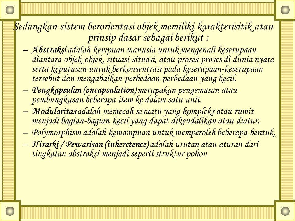Sedangkan sistem berorientasi objek memiliki karakterisitik atau prinsip dasar sebagai berikut :