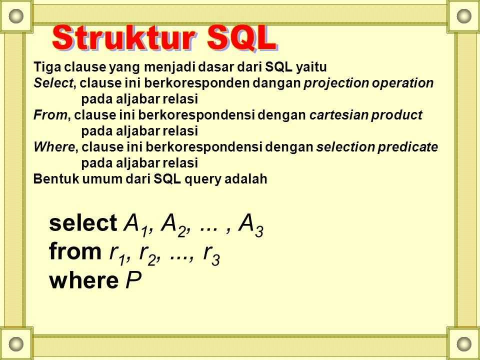Struktur SQL select A1, A2, ... , A3 from r1, r2, ..., r3 where P