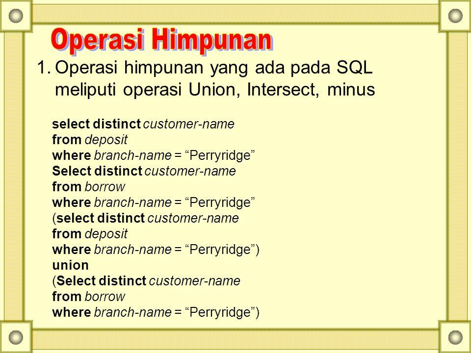 Operasi Himpunan Operasi himpunan yang ada pada SQL meliputi operasi Union, Intersect, minus. select distinct customer-name.