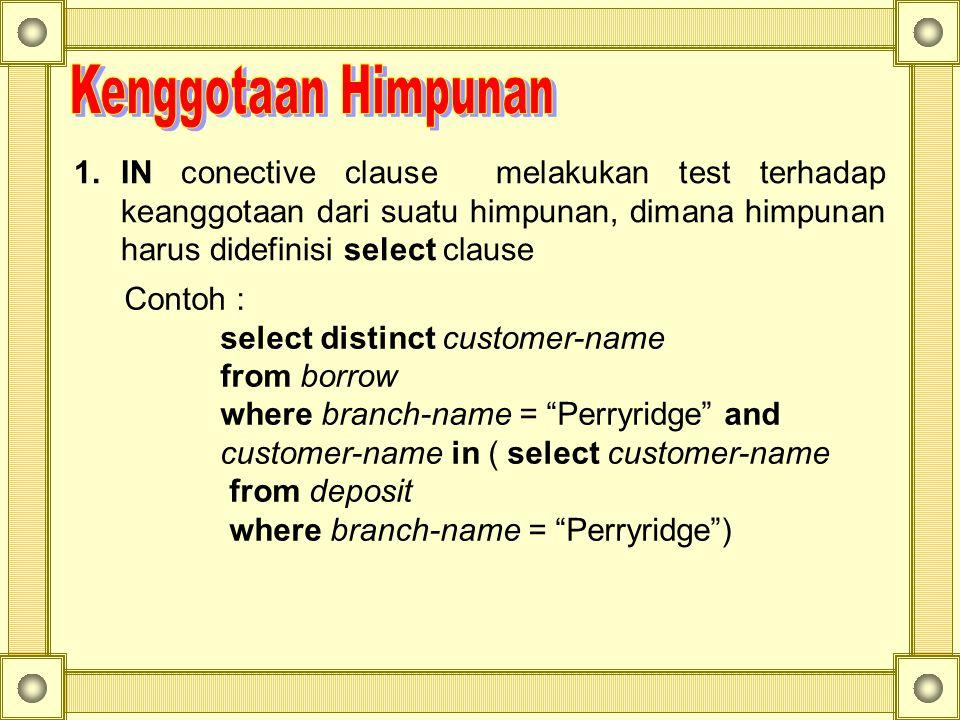 Kenggotaan Himpunan IN conective clause melakukan test terhadap keanggotaan dari suatu himpunan, dimana himpunan harus didefinisi select clause.