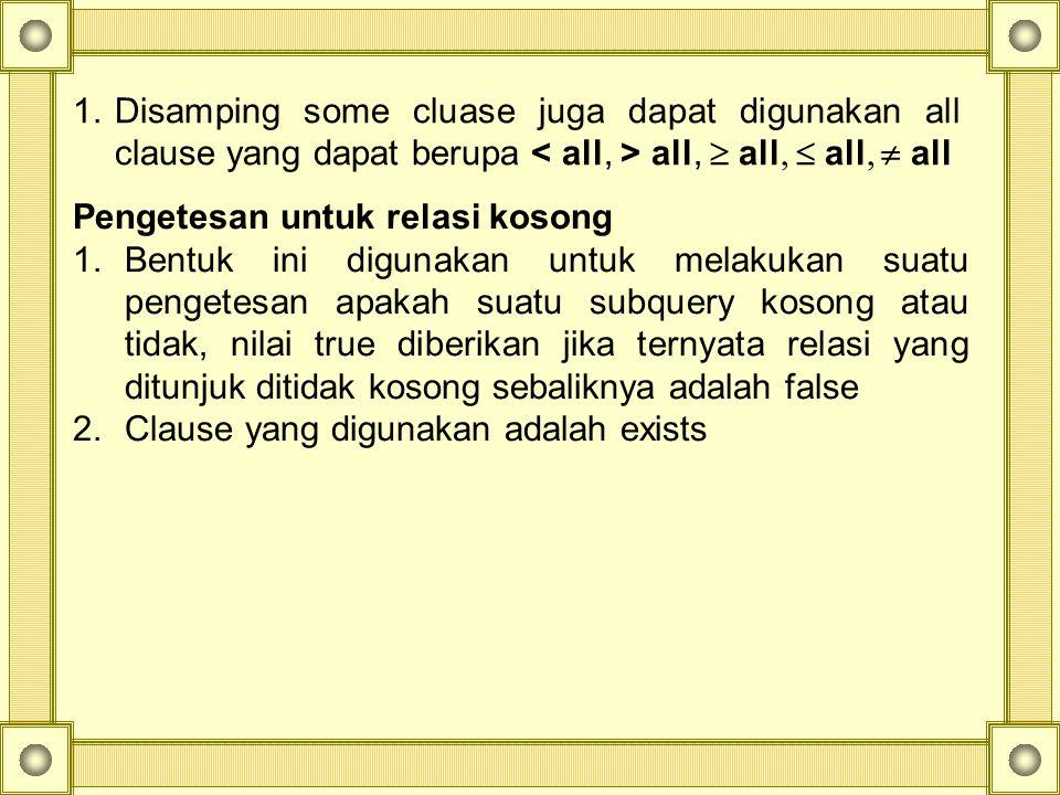 Disamping some cluase juga dapat digunakan all clause yang dapat berupa < all, > all,  all,  all,  all