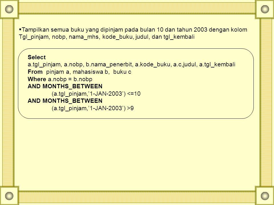 Tampilkan semua buku yang dipinjam pada bulan 10 dan tahun 2003 dengan kolom Tgl_pinjam, nobp, nama_mhs, kode_buku, judul, dan tgl_kembali