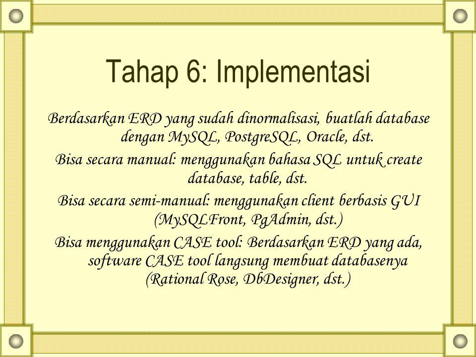 Tahap 6: Implementasi Berdasarkan ERD yang sudah dinormalisasi, buatlah database dengan MySQL, PostgreSQL, Oracle, dst.