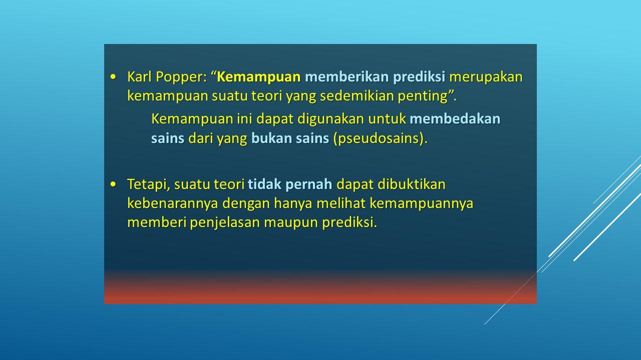Karl Popper: Kemampuan memberikan prediksi merupakan kemampuan suatu teori yang sedemikian penting .