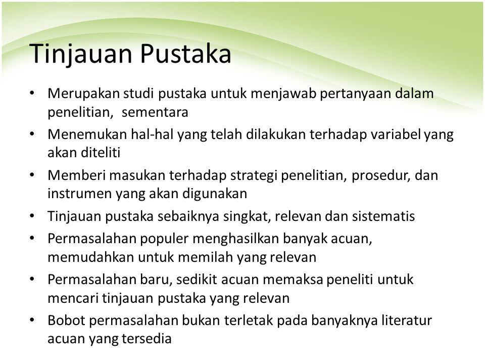 Tinjauan Pustaka Merupakan studi pustaka untuk menjawab pertanyaan dalam penelitian, sementara.