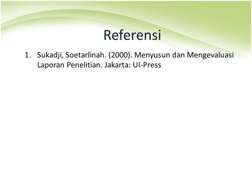 Referensi Sukadji, Soetarlinah. (2000). Menyusun dan Mengevaluasi Laporan Penelitian.