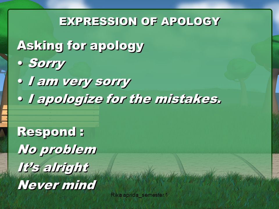 I apologize for the mistakes. Respond : No problem It's alright