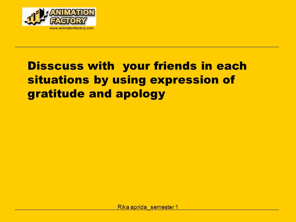 www.animationfactory.com Disscuss with your friends in each situations by using expression of gratitude and apology.