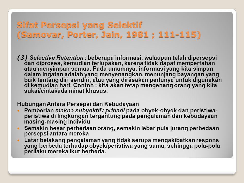 Sifat Persepsi yang Selektif (Samovar, Porter, Jain, 1981 ; 111-115)