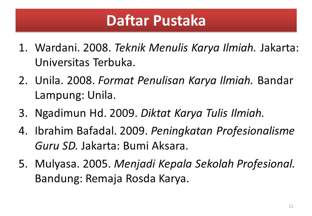 Daftar Pustaka Wardani. 2008. Teknik Menulis Karya Ilmiah. Jakarta: Universitas Terbuka.