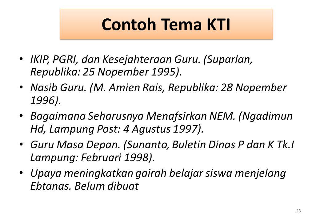 Contoh Tema KTI IKIP, PGRI, dan Kesejahteraan Guru. (Suparlan, Republika: 25 Nopember 1995).