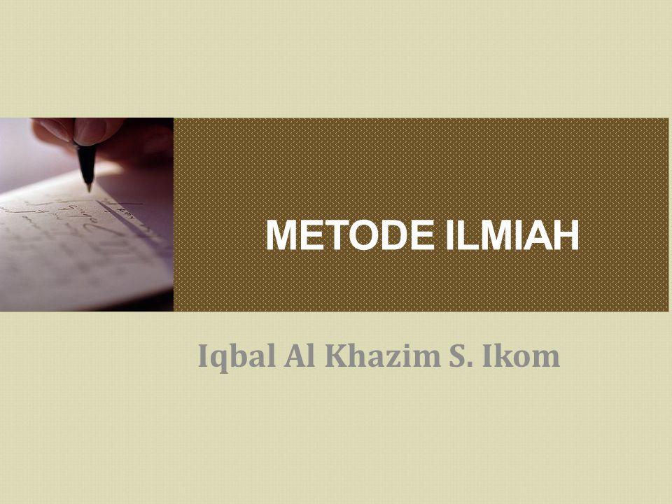 METODE ILMIAH Iqbal Al Khazim S. Ikom