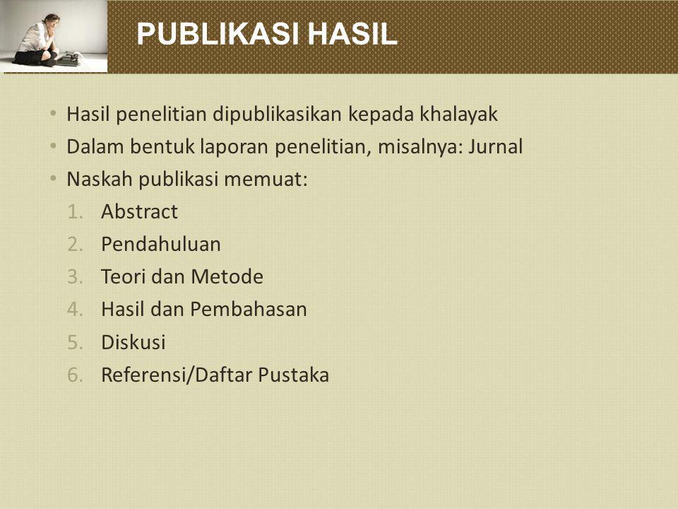 PUBLIKASI HASIL Hasil penelitian dipublikasikan kepada khalayak