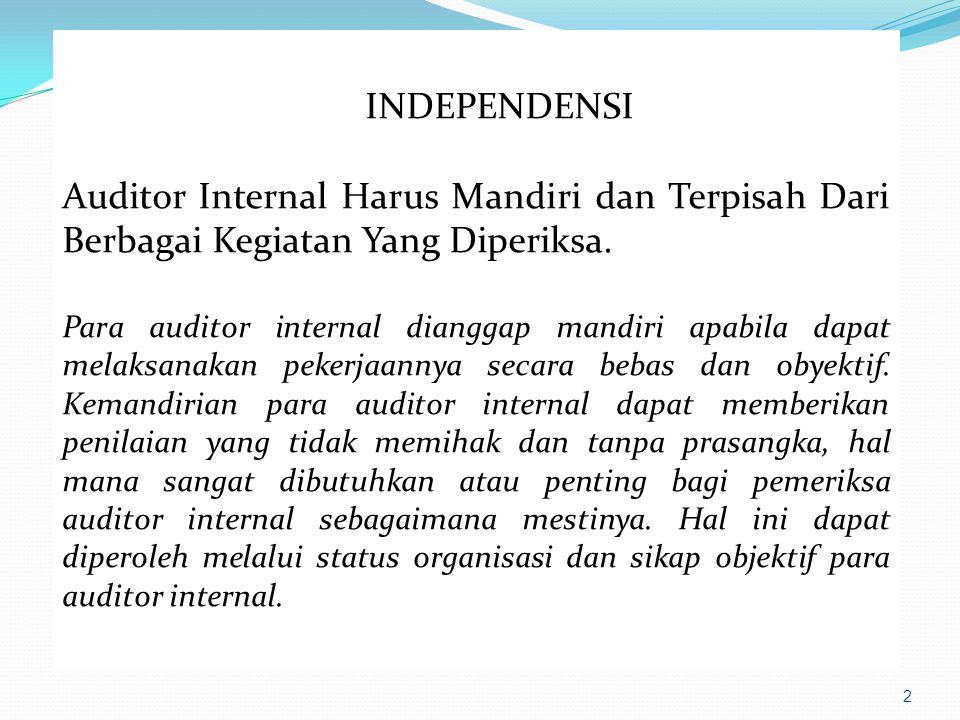 INDEPENDENSI Auditor Internal Harus Mandiri dan Terpisah Dari Berbagai Kegiatan Yang Diperiksa.