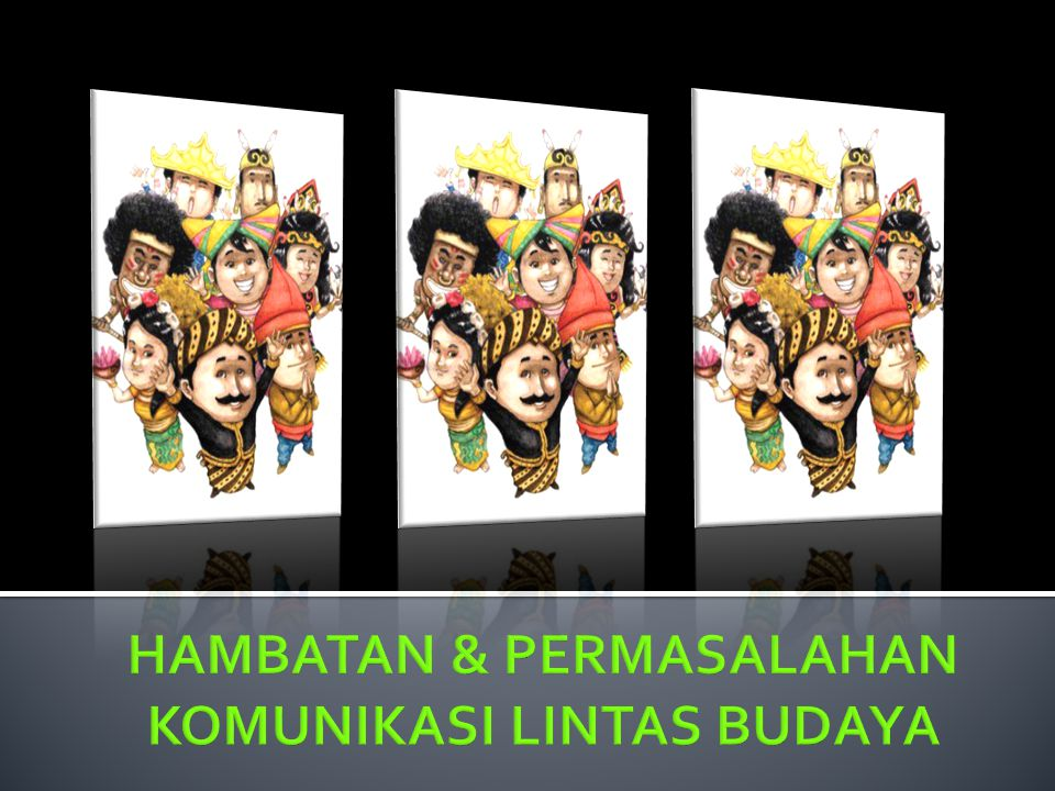 HAMBATAN & PERMASALAHAN KOMUNIKASI LINTAS BUDAYA