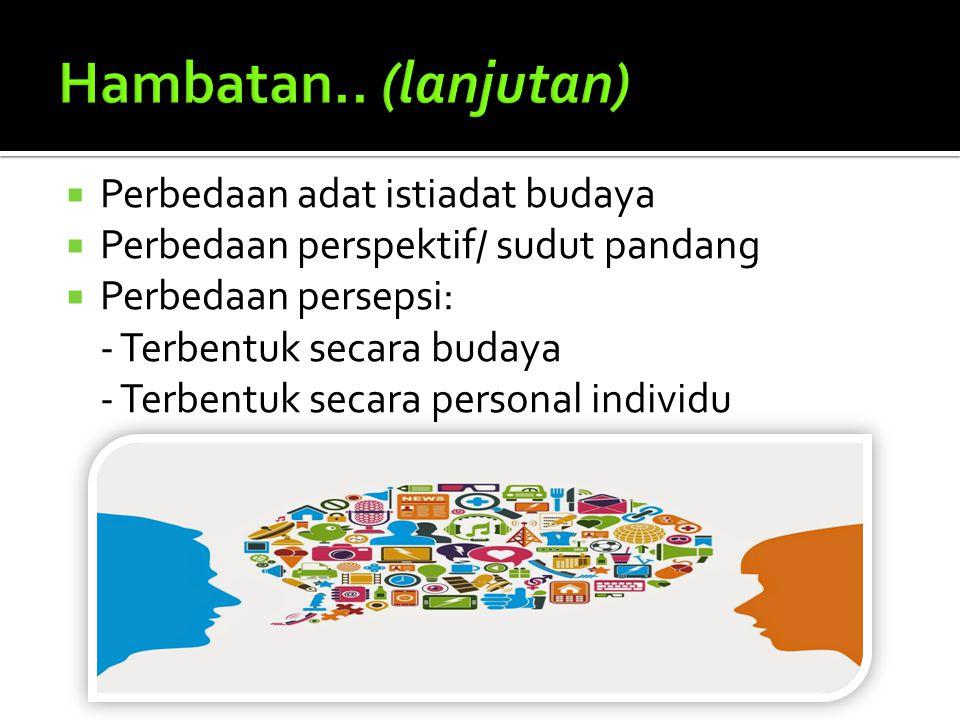 Hambatan.. (lanjutan) Perbedaan adat istiadat budaya