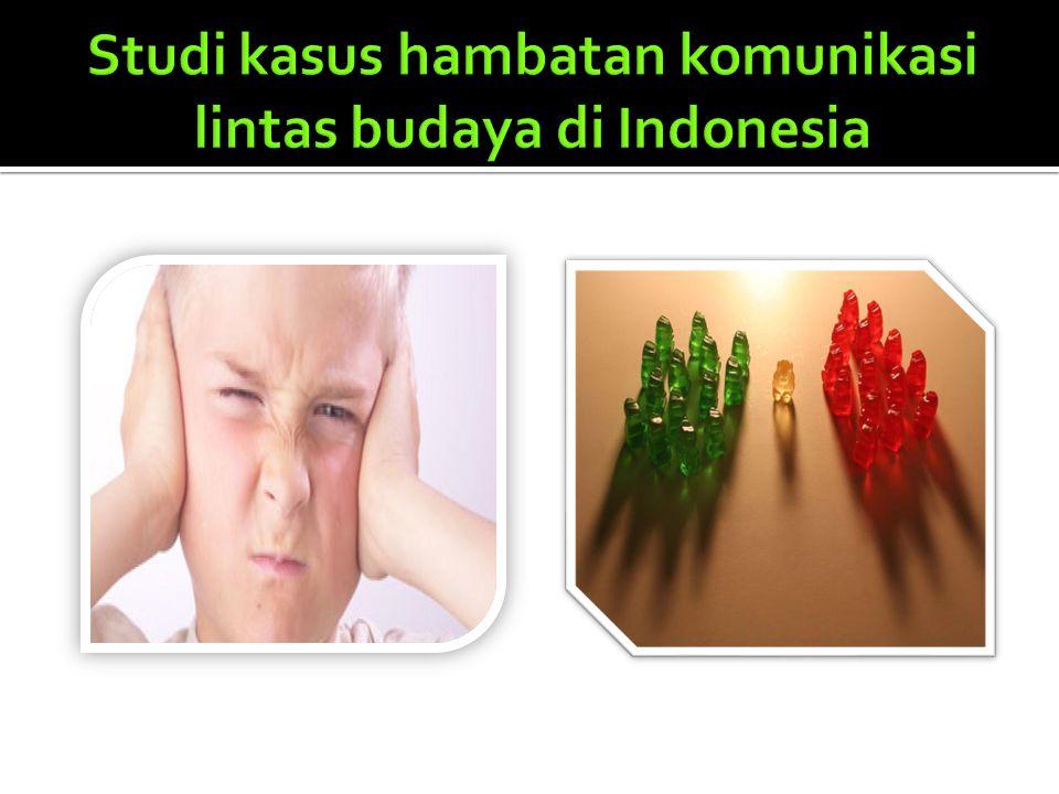 Studi kasus hambatan komunikasi lintas budaya di Indonesia