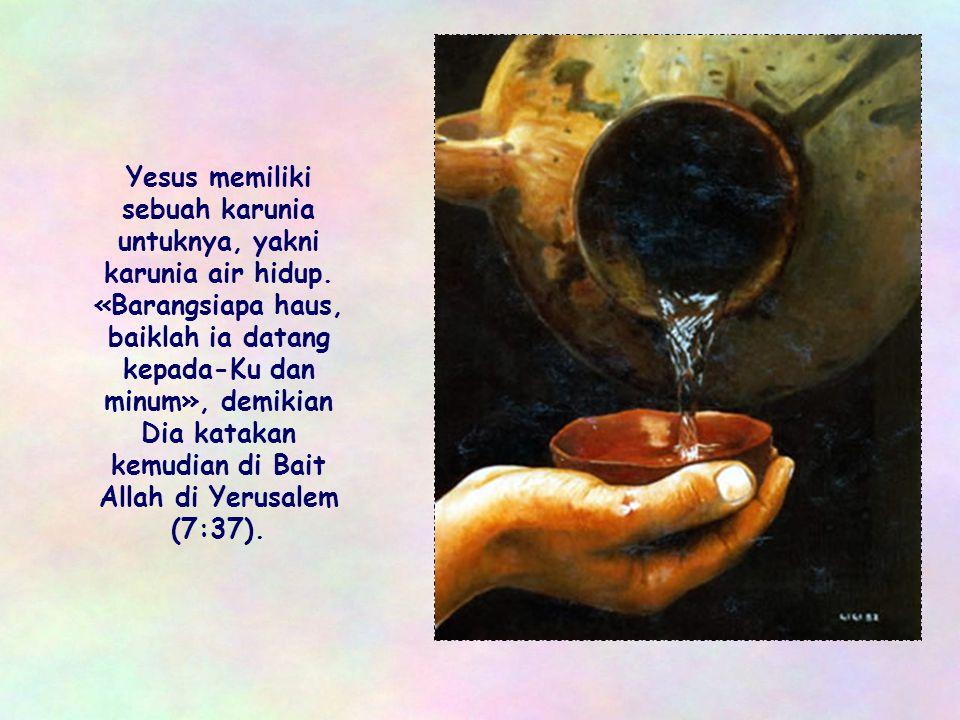 Yesus memiliki sebuah karunia untuknya, yakni karunia air hidup