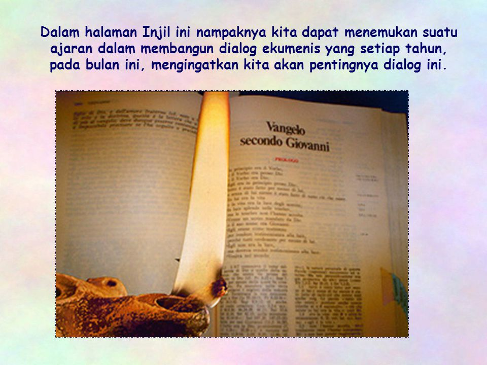 Dalam halaman Injil ini nampaknya kita dapat menemukan suatu ajaran dalam membangun dialog ekumenis yang setiap tahun, pada bulan ini, mengingatkan kita akan pentingnya dialog ini.