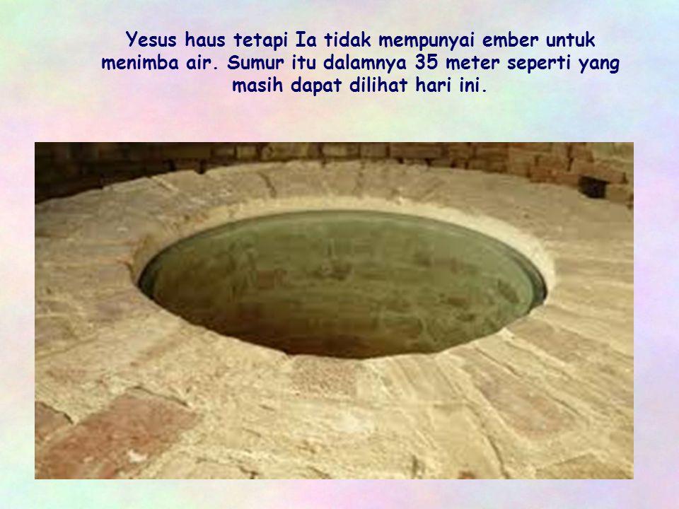 Yesus haus tetapi Ia tidak mempunyai ember untuk menimba air