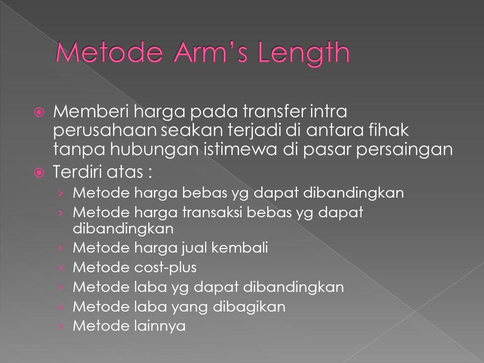 Metode Arm's Length Memberi harga pada transfer intra perusahaan seakan terjadi di antara fihak tanpa hubungan istimewa di pasar persaingan.