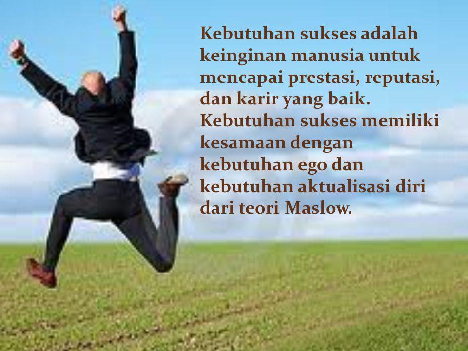 Kebutuhan sukses adalah keinginan manusia untuk mencapai prestasi, reputasi, dan karir yang baik.