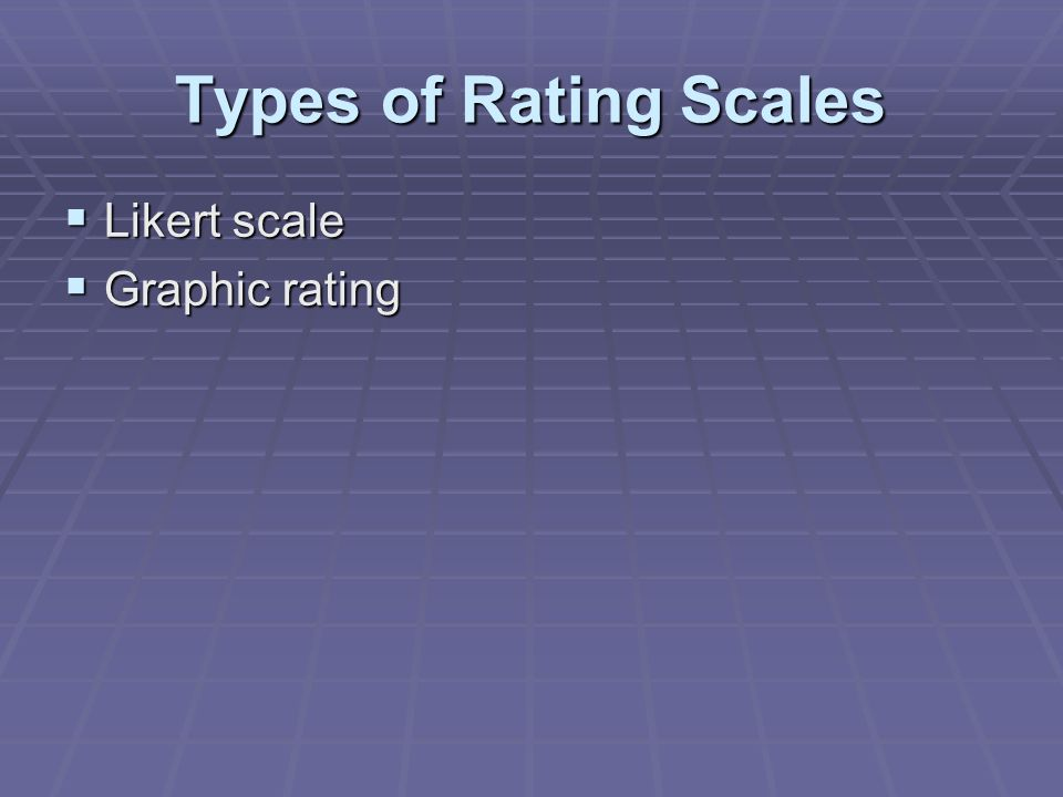 Types of Rating Scales Likert scale Graphic rating