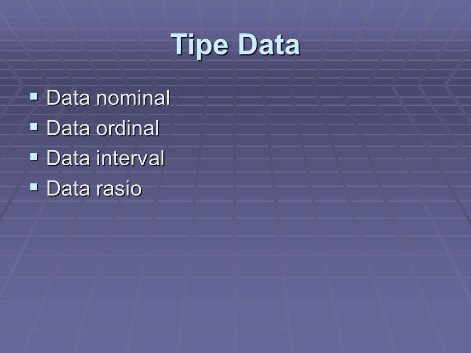 Tipe Data Data nominal Data ordinal Data interval Data rasio