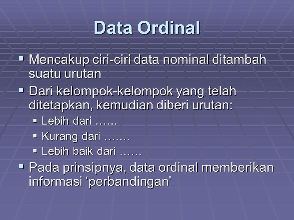 Data Ordinal Mencakup ciri-ciri data nominal ditambah suatu urutan