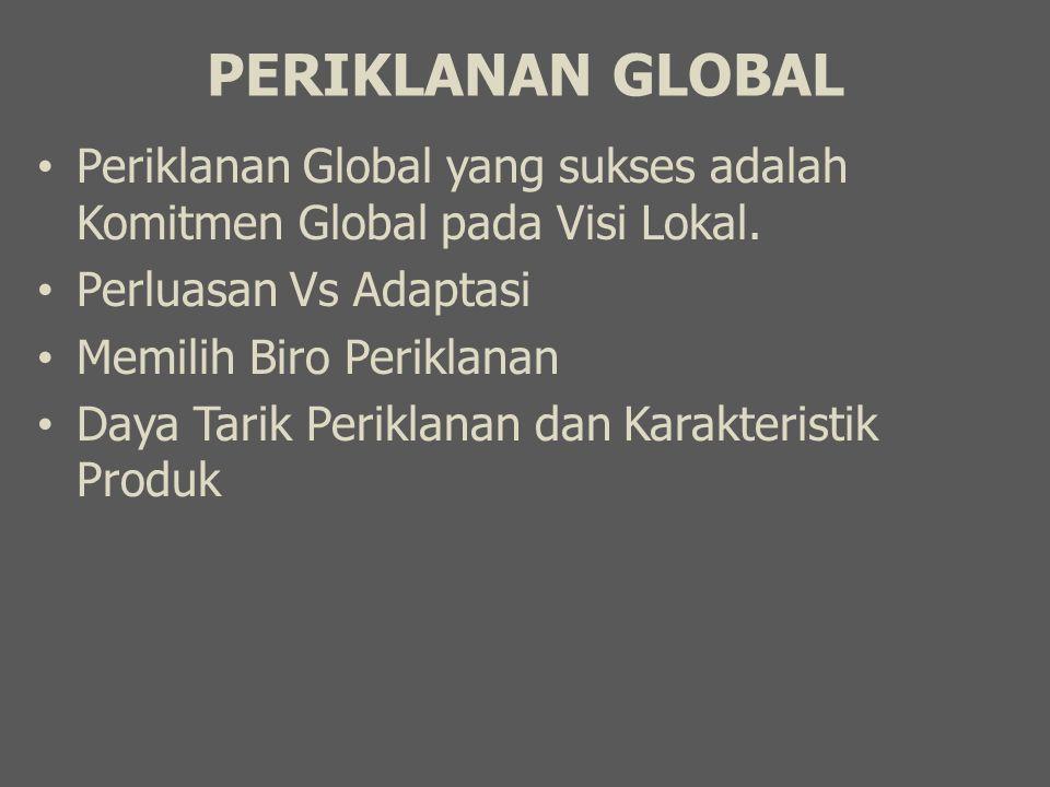 PERIKLANAN GLOBAL Periklanan Global yang sukses adalah Komitmen Global pada Visi Lokal. Perluasan Vs Adaptasi.