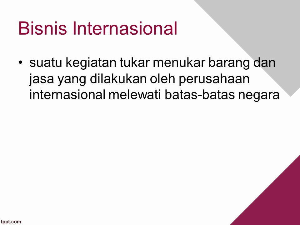 Bisnis Internasional suatu kegiatan tukar menukar barang dan jasa yang dilakukan oleh perusahaan internasional melewati batas-batas negara.