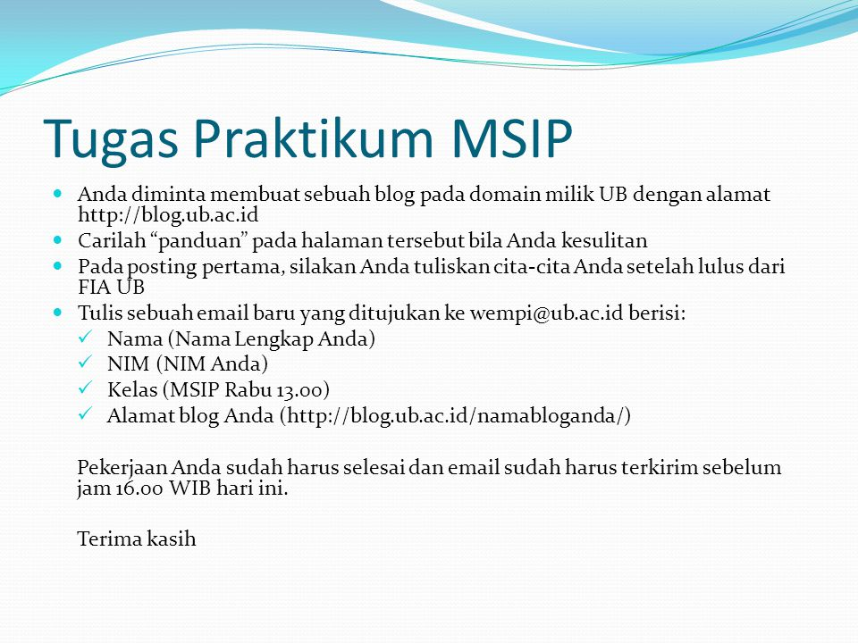 Tugas Praktikum MSIP Anda diminta membuat sebuah blog pada domain milik UB dengan alamat http://blog.ub.ac.id.