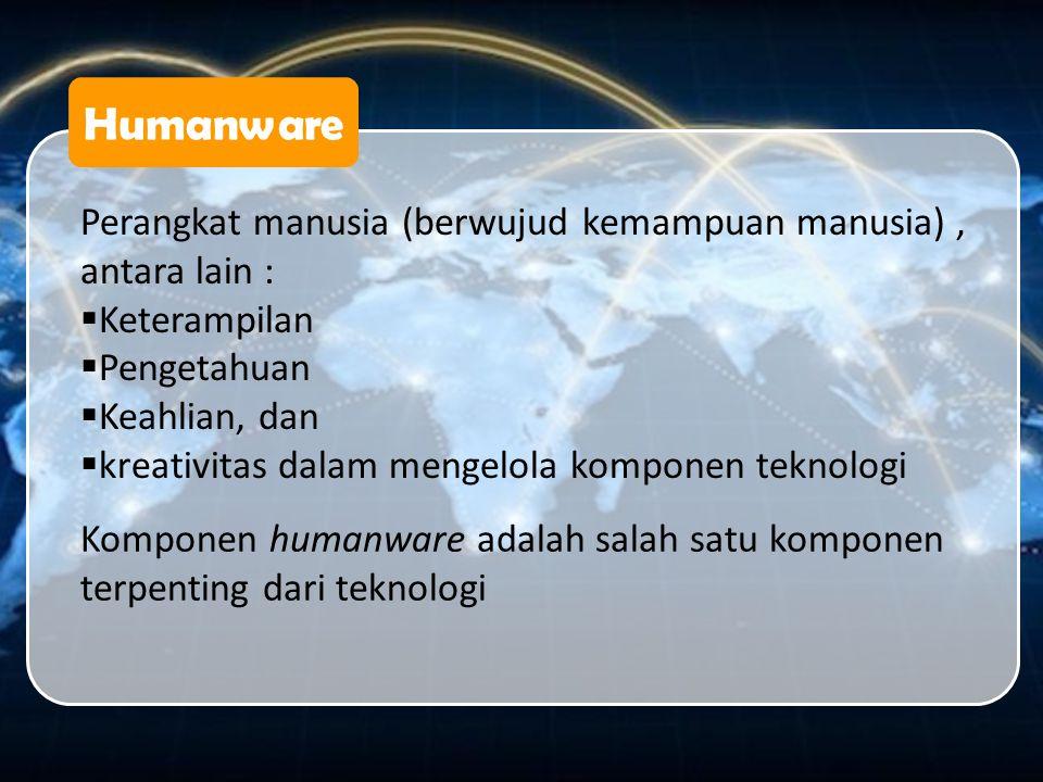 Humanware Perangkat manusia (berwujud kemampuan manusia) , antara lain : Keterampilan. Pengetahuan.